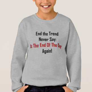 At The End Of The Day Sweatshirt