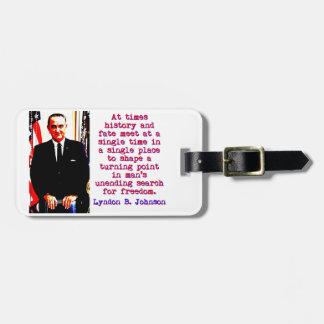 At Times History And Fate - Lyndon Johnson Luggage Tag