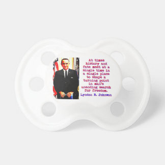 At Times History And Fate - Lyndon Johnson Pacifier