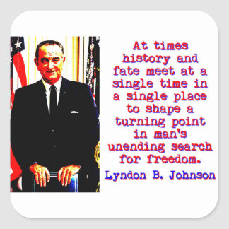 At Times History And Fate - Lyndon Johnson Square Sticker