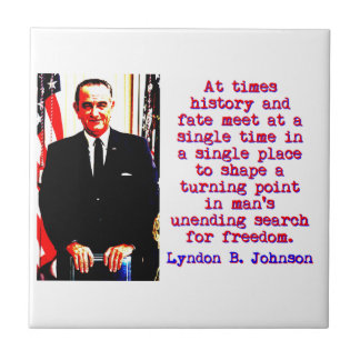 At Times History And Fate - Lyndon Johnson Tile