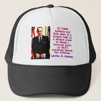 At Times History And Fate - Lyndon Johnson Trucker Hat