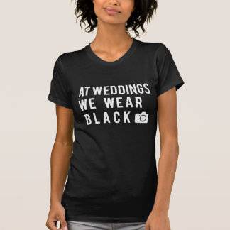 At Weddings We Wear Black T-Shirt