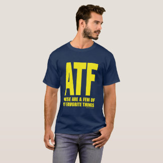 ATF - These Are a Few of My Favorite Things T-Shirt