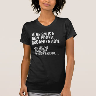 Atheism is a Non-Profit Organization - - Pro-Scien T-Shirt