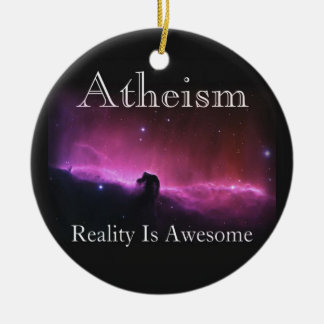 Atheism, Reality is awesome Ceramic Ornament