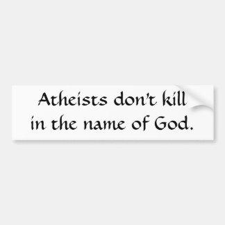 Atheists don't killin the name of God. Bumper Sticker