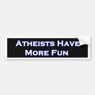 Atheists Have More Fun Bumper Sticker