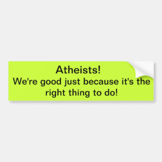 Atheists! We're Good! Bumper Sticker