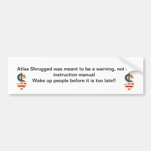 Atlas Shrugged was meant to be a warning, not a... Bumper Sticker