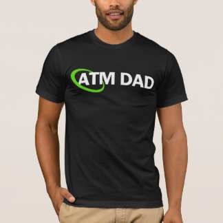 atm dad T-Shirt