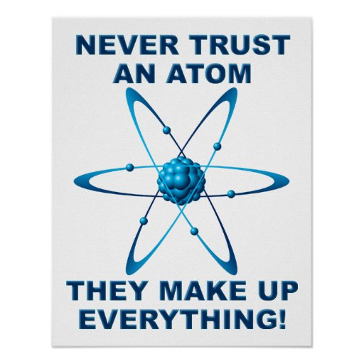 Atoms Make Up Everything Funny Poster Poster