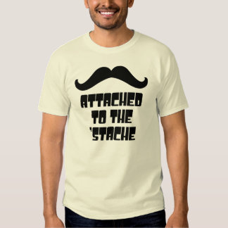 Attached to the 'Stache T-shirts