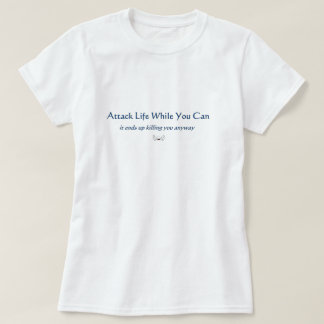 Attack Life While You Can T-Shirt