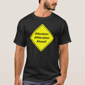Attention: Alliteration Ahead! T-Shirt