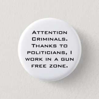 Attention Criminals. Thanks to politicians, I w... 1 Inch Round Button