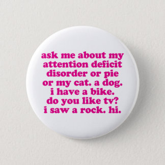 Attention Deficit Disorder Quote ADD ADHD - Pink 2 Inch Round Button