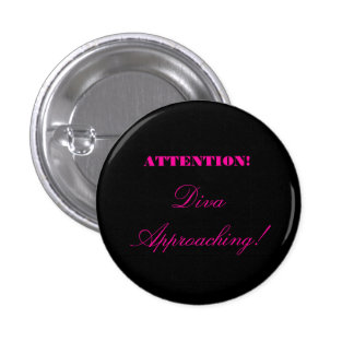 """""""Attention! Diva Approaching!"""" 1 Inch Round Button"""