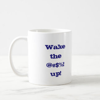 """Attention-getting """"Wake The @#$%! Up"""" Classic White Coffee Mug"""