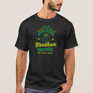Attention i have A crazy more broter and i to T-Shirt