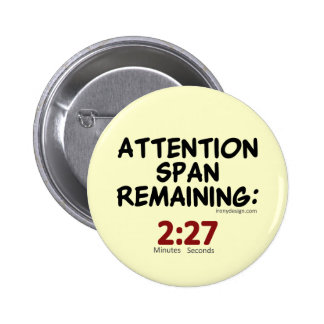 Attention Span Remaining 2 27 Minutes Pinback Buttons