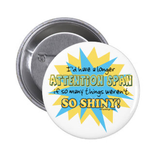 Attention Span Shiny Humour Buttons
