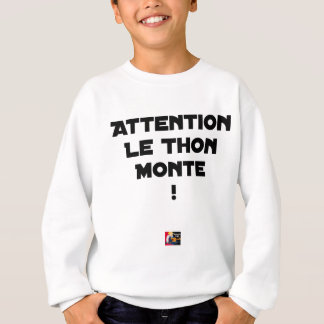 ATTENTION, THE TUNA GOES UP! - Word games Sweatshirt