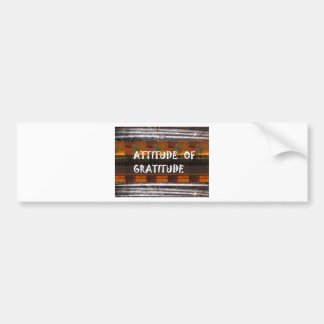 ATTITUDE of Gratitude  Text Wisdom Words Bumper Sticker