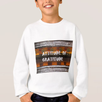 ATTITUDE of Gratitude  Text Wisdom Words Sweatshirt