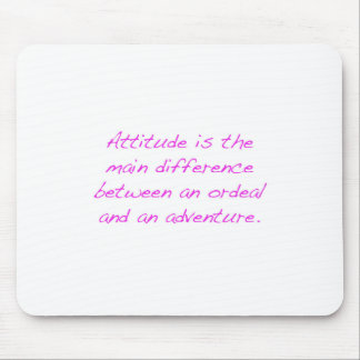 Attitude -  ordeal or adventure mouse pad