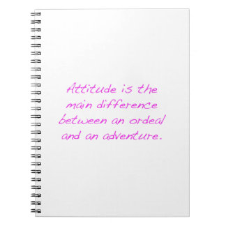 Attitude -  ordeal or adventure spiral note book