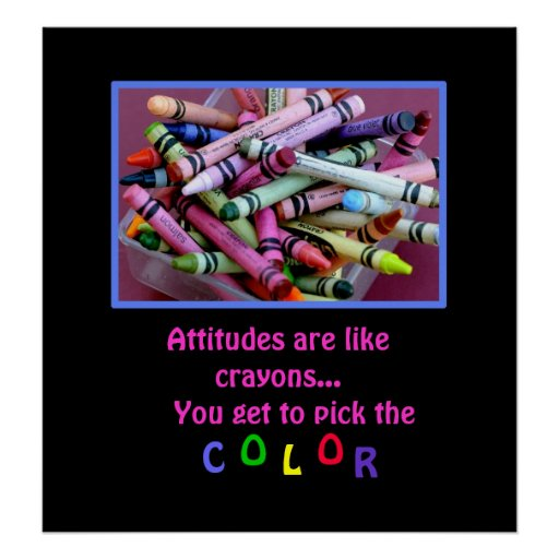 Attitudes are like crayons... poster