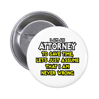 Attorney...Assume I Am Never Wrong Buttons