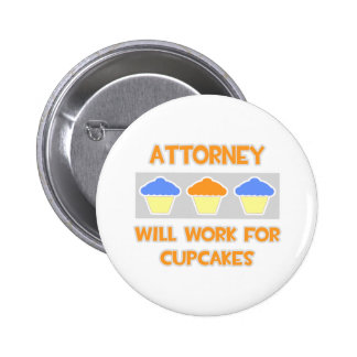Attorney ... Will Work For Cupcakes Pinback Buttons