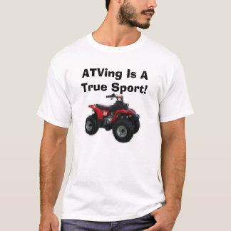 ATVing Is A True Sport! T-Shirt