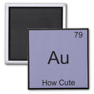 Au - How Cute Chemistry Element Symbol Funny Square Magnet