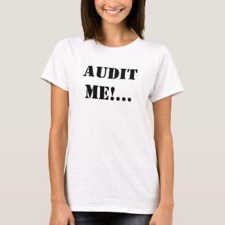 AUDIT ME! Audit me Now! T-Shirt