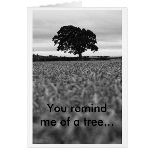 august 028, You remind me of a tree... Card