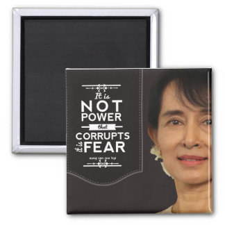 Aung San Suu Kyi not power corrupts it is fear Square Magnet