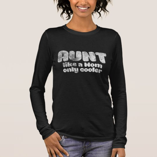 AUNT like a Mom only cooler Long Sleeve T-Shirt