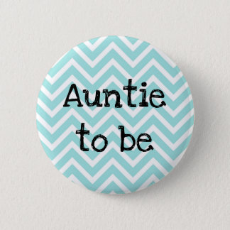 Auntie  to be teal Chevron Baby Shower pin