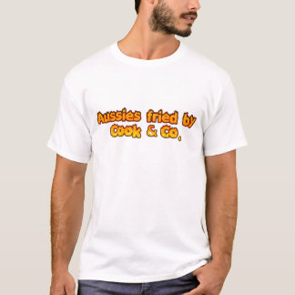 Aussies fried by Cook & Co T-Shirt