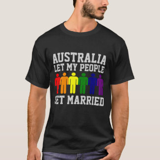 Australia Gay Marriage Let my people get Married T-Shirt