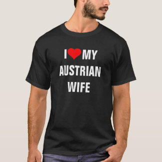 AUSTRIA: I Love My Austrian Wife t-shirt