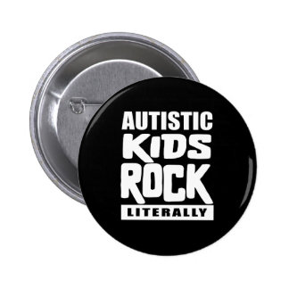 Autism Awareness  Autistic Kids Rock Literally 2 Inch Round Button
