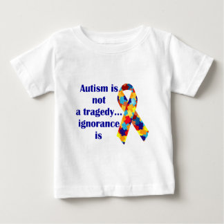 Autism is not a tragedy, ignorance is baby T-Shirt