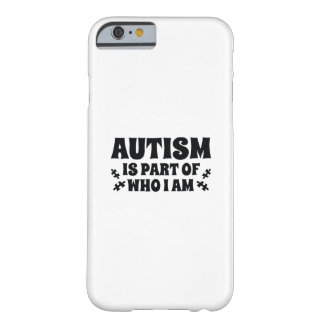 Autism Is Part Of Who I Am Barely There iPhone 6 Case