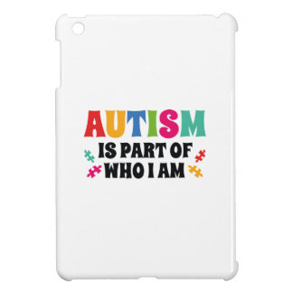 Autism Is Part Of Who I Am Cover For The iPad Mini