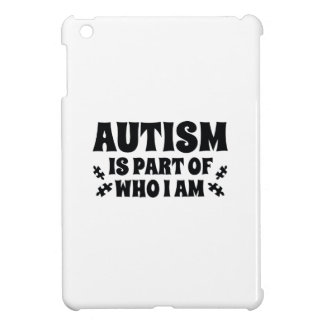 Autism Is Part Of Who I Am iPad Mini Covers