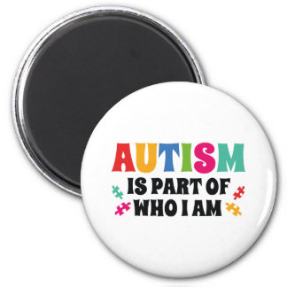Autism Is Part Of Who I Am Magnet